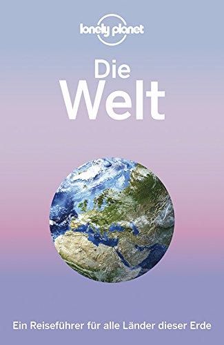 Lonely Planet Reiseführer Die Welt: Ein Reiseführer für alle Länder dieser...