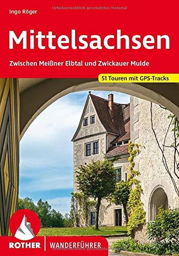 Mittelsachsen: Zwischen Meißner Elbtal und Zwickauer Mulde. 51 Touren mit...