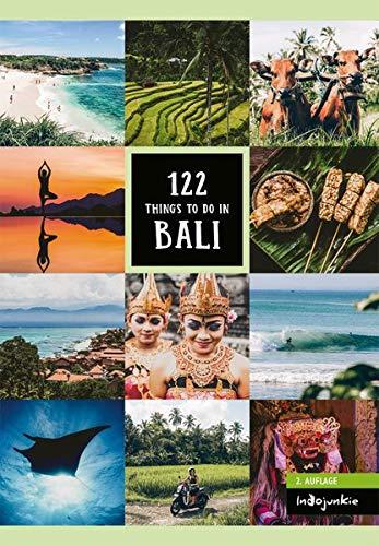 Bali Reiseführer: 122 Things to Do in Bali: (2. Auflage von Indojunkie: Die...