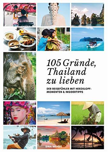 105 Gründe, Thailand zu lieben: Der Reisefühler mit Herzklopfmomenten und...